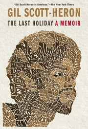 The Last Holiday: A Memoir - A Memoir ebook by Gil Scott Heron
