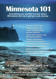 Minnesota 101 - Everything You Wanted to Know About Minnesota and Were Going to Ask Anyway ebook by Jan Matthews,Katie Dohman,Amanda Fretheim Gates,Kristal Leebrick,Ruth Weleczki
