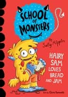 Hairy Sam Loves Bread and Jam - School of Monsters #2 ebook by Sally Rippin, Chris Kennett