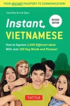 Instant Vietnamese - How to Express 1,000 Different Ideas With Just 100 Key Words and Phrases! ebook by Sam Brier, Linh Doan