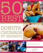 Donuts, Beignets et Churros - 50 BEST ebook by