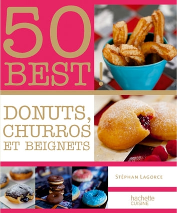 Donuts, Beignets et Churros - 50 BEST ebook by Stéphan Lagorce