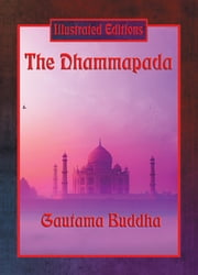 The Dhammapada (Illustrated Edition) - With linked Table of Contents ebook by Gautama Buddha,Keira Elyse Myers