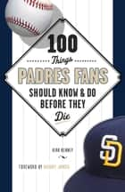 100 Things Padres Fans Should Know & Do Before They Die ebook by Kirk Kenney,Randy Jones