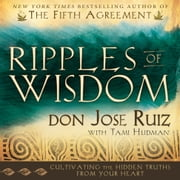 Ripples of Wisdom - Cultivating the Hidden Truths from Your Heart ebook by Don Jose Ruiz,Tami Hudman