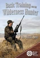 Basic Training for the Wilderness Hunter ebook by Maurus Sorg, MD