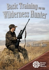 Basic Training for the Wilderness Hunter - Preparing for Your Outdoor Adventure ebook by Maurus Sorg, MD