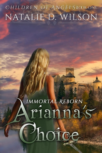 Immortal Reborn: Arianna's Choice ebook by Natalie D Wilson