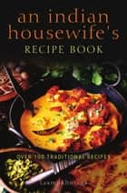 An Indian Housewife's Recipe Book ebook by Laxmi Khurana