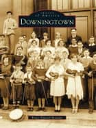Downingtown ebook by Bruce Edward Mowday