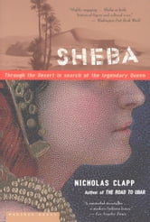 Sheba - Through the Desert in Search of the Legendary Queen ebook by Nicholas Clapp