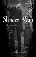 Slender Man - Chapter Horror Stories ebook by Jamie Fontaine