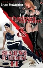 Shadows of Torment I & II ebook by Bruce McLachlan