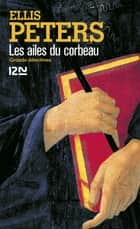 Les ailes du corbeau - Frère Cadfael ebook by Serge CHWAT, Ellis PETERS