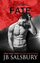 Fighting Fate ebook by J.B. Salsbury