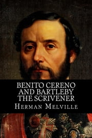 Benito Cereno and Bartleby The Scrivener ebook by Herman Melville