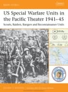 US Special Warfare Units in the Pacific Theater 1941–45 - Scouts, Raiders, Rangers and Reconnaissance Units ebook by Gordon L. Rottman