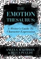 The Emotion Thesaurus: A Writer's Guide to Character Expression ebook de Becca Puglisi,Angela Ackerman