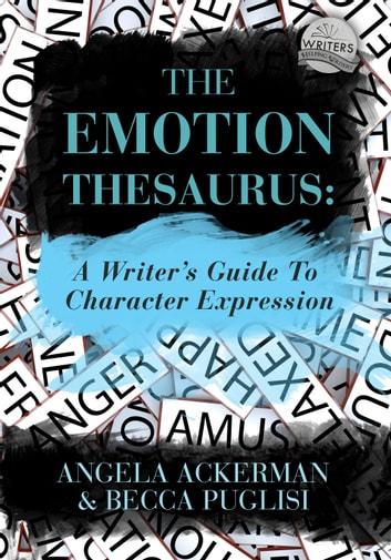 The Emotion Thesaurus: A Writer's Guide to Character Expression ebook by Becca Puglisi,Angela Ackerman