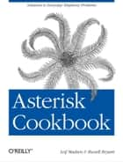 Asterisk Cookbook ebook by Leif Madsen,Russell Bryant