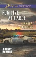 Fugitive at Large (Mills & Boon Love Inspired Suspense) (Bounty Hunters, Book 2) ebook by Sandra Robbins