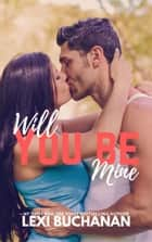 Will You Be Mine ebook by Lexi Buchanan