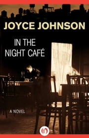 In the Night Café - A Novel ebook by Joyce Johnson