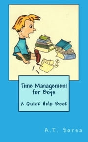 Time Management for Boys: A Quick Help Book ebook by A. T. Sorsa