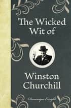 The Wicked Wit of Winston Churchill ebook by Enright, Dominique