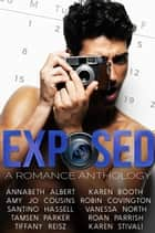 Exposed: A Romance Anthology ebook by Karen Stivali, Annabeth Albert, Karen Booth, Amy Jo Cousins, Robin Covington, Santino Hassell, Vanessa North, Tamsen Parker, Roan Parrish, Tiffany Reisz