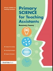 Primary Science for Teaching Assistants ebook by Rosemary Feasey