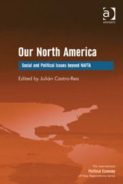 Our North America - Social and Political Issues beyond NAFTA ebook by Professor Julián Castro-Rea,Professor Timothy M Shaw
