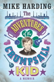 The Adventures of the Crumpsall Kid - A Memoir ebook by Mike Harding