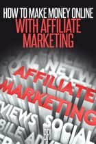 How to Make Money Online with Affiliate Marketing ebook by Bri