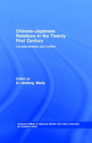 Chinese-Japanese Relations in the Twenty First Century - Complementarity and Conflict ebook by Marie Söderberg