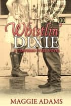 Whistlin' Dixie - A Tempered Steel Novel, #1 ebook by Maggie Adams