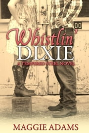 Whistlin' Dixie - A Tempered Steel Novel ebook by Maggie Adams