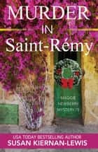 Murder in St-Rémy - Book 15 of the Maggie Newberry Mysteries ebook by Susan Kiernan-Lewis