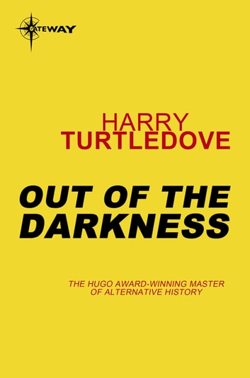 Out of the Darkness - Book Six of The Darkness Series ebook by Harry Turtledove