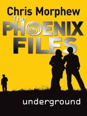 Phoenix Files #4: Underground ebook by Chris Morphew