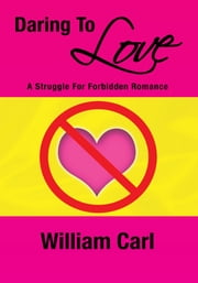 Daring To Love - A Struggle For Forbidden Romance ebook by William Carl