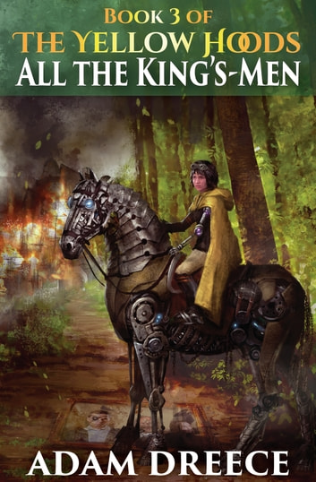 All the King's-Men (The Yellow Hoods, #3) - Steampunk meets Fairy Tale ebook by Adam Dreece