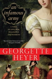 An Infamous Army - A Novel of Wellington, Waterloo, Love and War ebook by Georgette Heyer