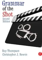 Grammar of the Shot ebook by Christopher J. Bowen,Roy Thompson,Christopher J. Bowen