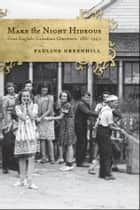 Make the Night Hideous - Four English-Canadian Charivaris, 1881-1940 ebook by Pauline Greenhill