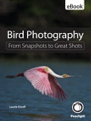 Bird Photography: From Snapshots to Great Shots - From Snapshots to Great Shots ebook by Laurie S. Excell