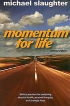 Momentum for Life, Revised Edition ebook by Mike Slaughter