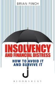 Insolvency and Financial Distress - How to Avoid it and Survive it ebook by Brian A Finch