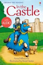 In the Castle: Usborne First Reading: Level One ebook by Anna Milbourne, Benji Davies