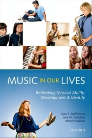 Music in Our Lives - Rethinking Musical Ability, Development and Identity ebook by Gary E. McPherson,Jane W. Davidson,Robert Faulkner
